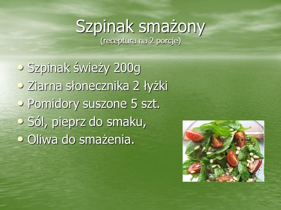 Szpinak smażony (receptura na 2 porcje) Szpinak świeży 200g Szpinak świeży 200g Ziarna słonecznika 2 łyżki Ziarna słonecznika 2 łyżki Pomidory suszone