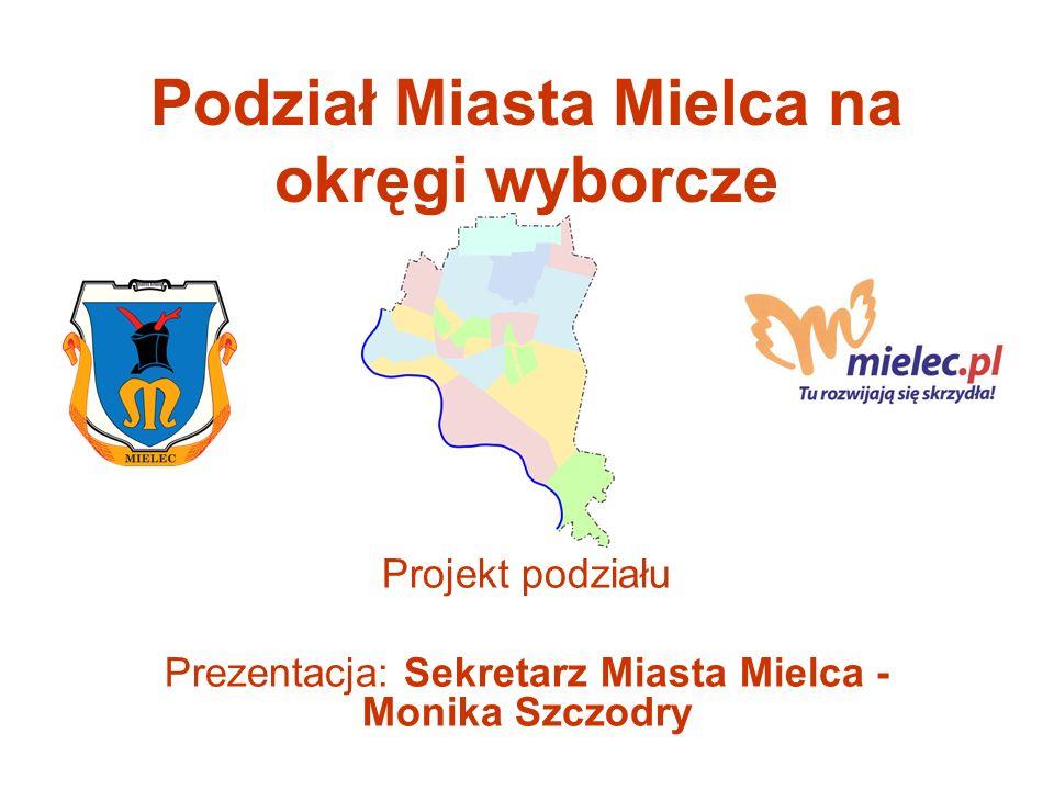 Podział Miasta Mielca na okręgi wyborcze Projekt podziału Prezentacja: Sekretarz Miasta Mielca - Monika Szczodry