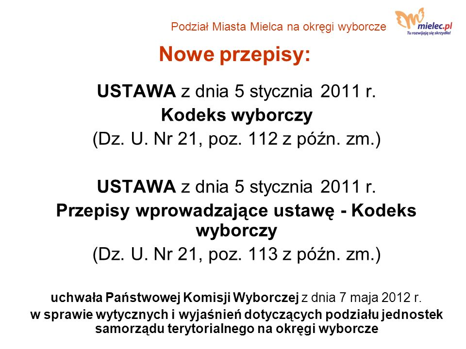 Nowe przepisy: USTAWA z dnia 5 stycznia 2011 r. Kodeks wyborczy (Dz. U. Nr 21, poz. 112 z późn. zm.) USTAWA z dnia 5 stycznia 2011 r. Przepisy wprowad