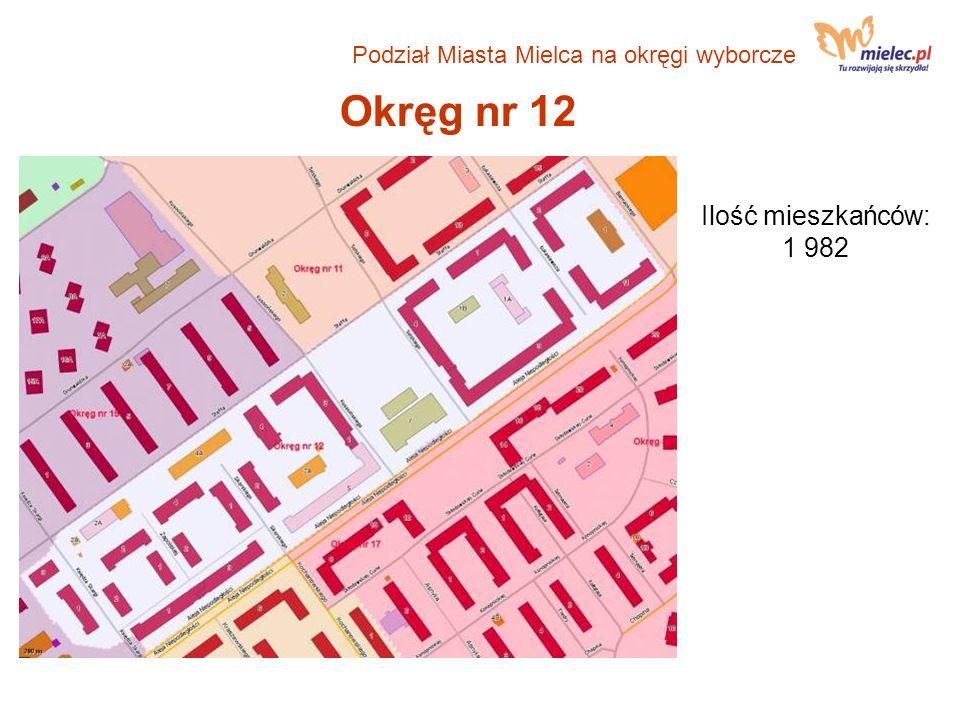 Okręg nr 12 Ilość mieszkańców: 1 982 Podział Miasta Mielca na okręgi wyborcze