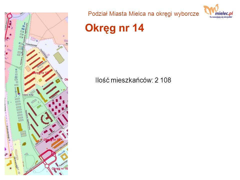 Okręg nr 14 Ilość mieszkańców: 2 108 Podział Miasta Mielca na okręgi wyborcze