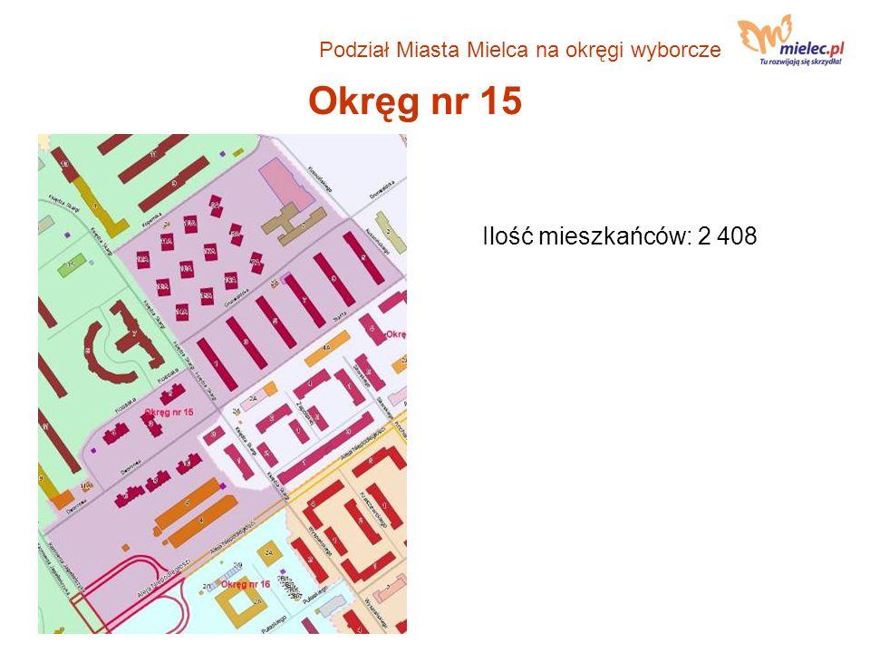 Okręg nr 15 Ilość mieszkańców: 2 408 Podział Miasta Mielca na okręgi wyborcze