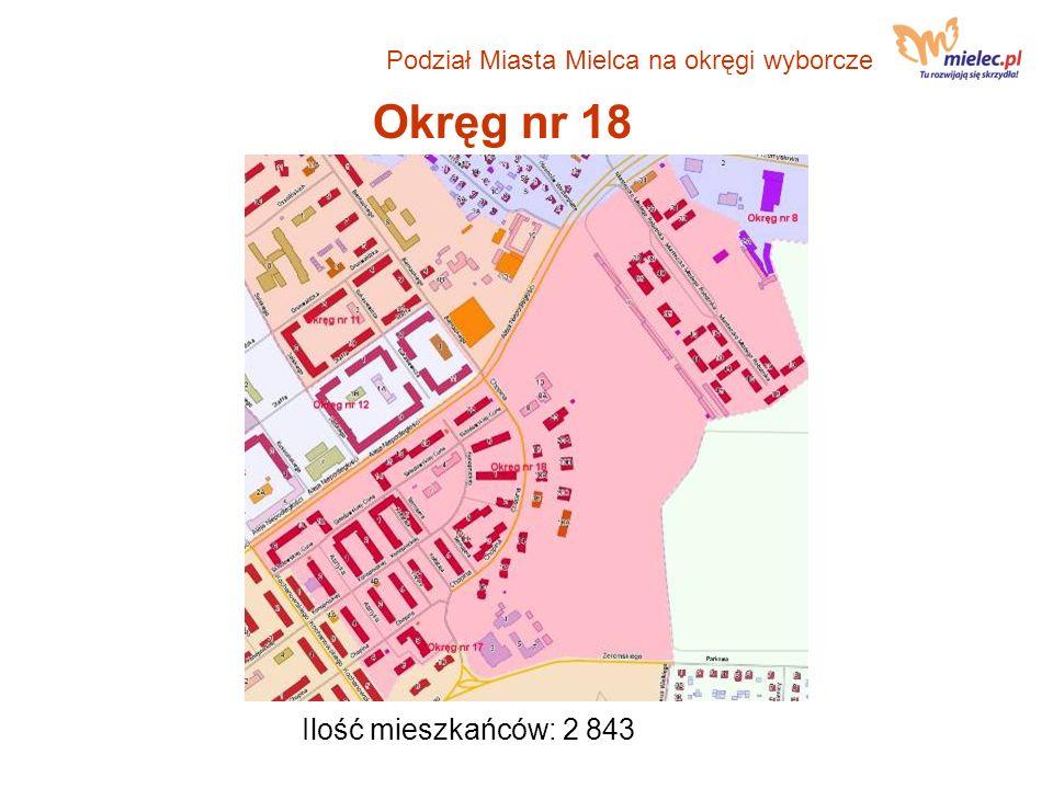 Okręg nr 18 Ilość mieszkańców: 2 843 Podział Miasta Mielca na okręgi wyborcze