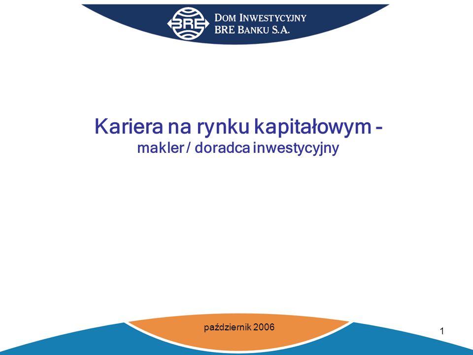 październik 2006 1 Kariera na rynku kapitałowym - makler / doradca inwestycyjny