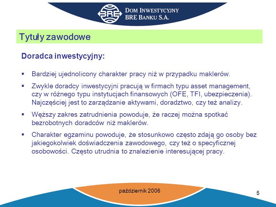 październik 2006 5 Tytuły zawodowe Doradca inwestycyjny: Bardziej ujednolicony charakter pracy niż w przypadku maklerów.