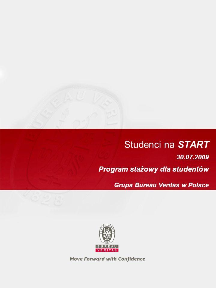 30.07.2009 Studenci na START Program stażowy dla studentów Grupa Bureau Veritas w Polsce