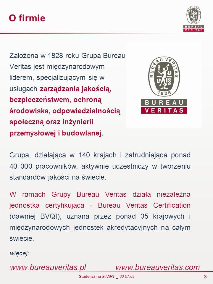 3 Studenci na START _ 30.07.09 O firmie Założona w 1828 roku Grupa Bureau Veritas jest międzynarodowym liderem, specjalizującym się w usługach zarządz