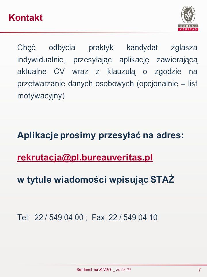 7 Studenci na START _ 30.07.09 Kontakt Chęć odbycia praktyk kandydat zgłasza indywidualnie, przesyłając aplikację zawierającą aktualne CV wraz z klauz