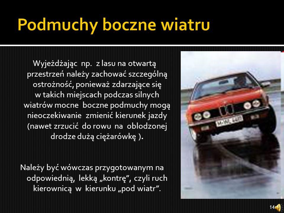 To nie auto wpada w poślizg, lecz nieostrożny kierowca doprowadza do poślizgu. Przyczyny poślizgu: a) opony o zbyt zużytym bieżniku b) nieumiejętne ha