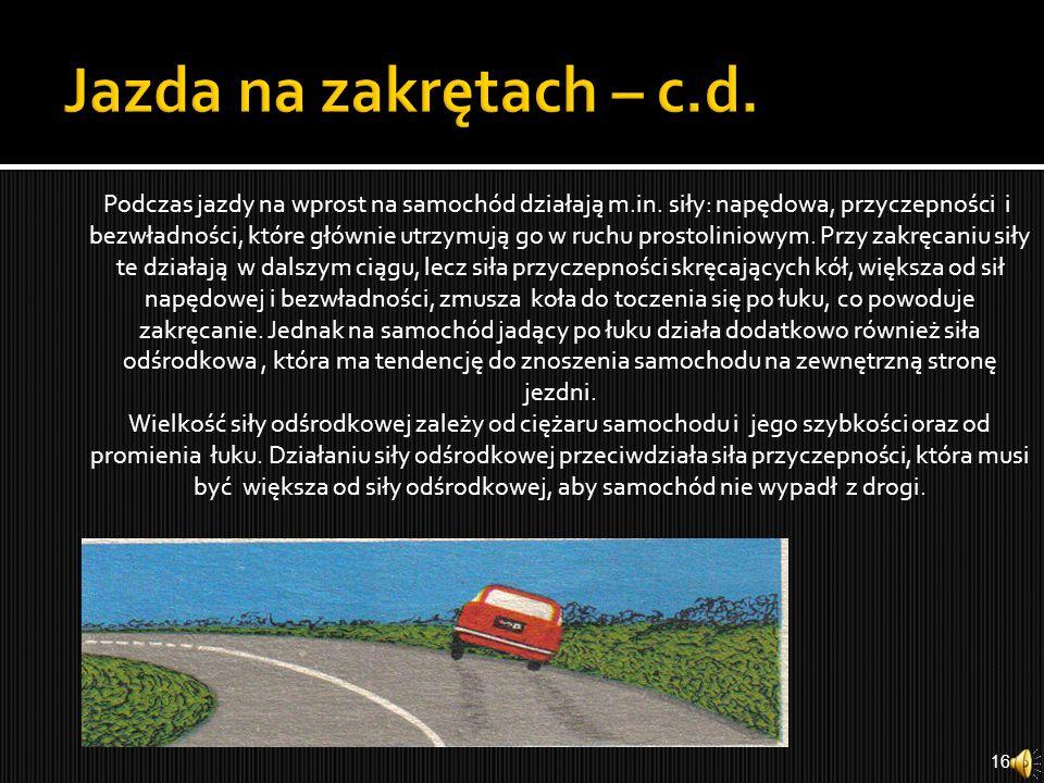 Zmiana pochylenia drogi ma wpływ na zmianę pochylenia pojazdu w czasie jazdy, co wpływa znacznie na zmianę siły docisku kół do jezdni. Podczas jazdy p