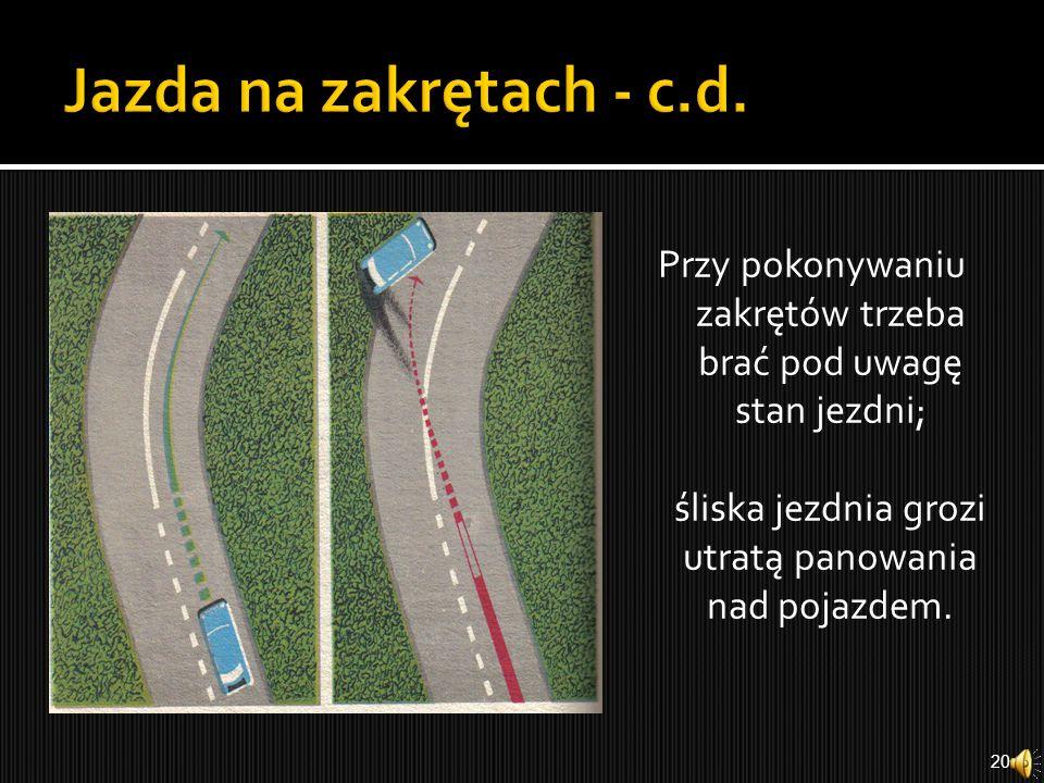 Zakrętu nie należy ścinać wjeżdżając na lewą połowę jezdni. Im bardziej zakręt niewidoczny, tym dalej od osi jezdni należy jechać. Ścinanie zakrętu o