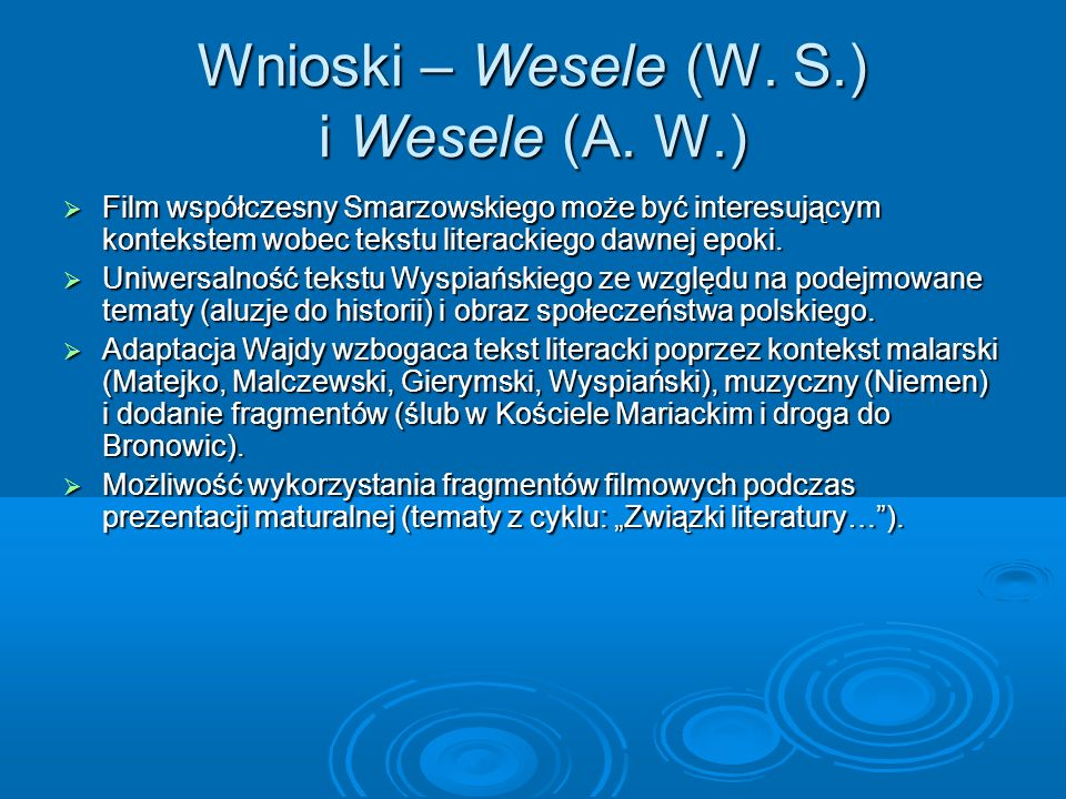 Wnioski – Wesele (W. S.) i Wesele (A. W.) Film współczesny Smarzowskiego może być interesującym kontekstem wobec tekstu literackiego dawnej epoki. Fil