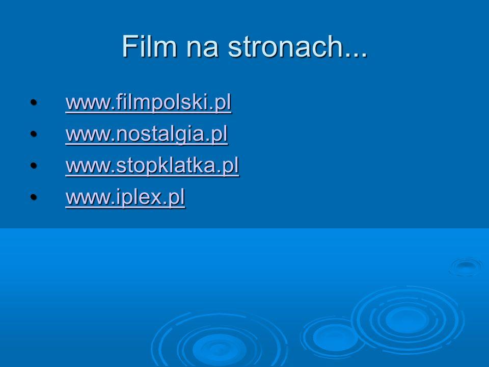 Film na stronach... www.filmpolski.pl www.filmpolski.pl www.filmpolski.pl www.nostalgia.pl www.nostalgia.pl www.nostalgia.pl www.stopklatka.pl www.sto