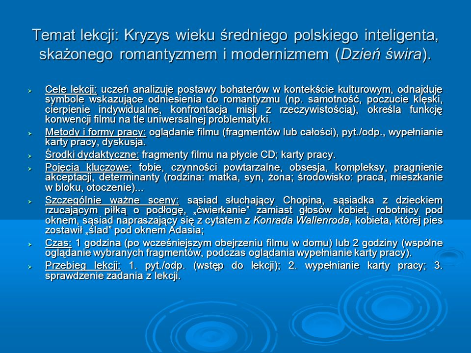Temat lekcji: Kryzys wieku średniego polskiego inteligenta, skażonego romantyzmem i modernizmem (Dzień świra). Cele lekcji: uczeń analizuje postawy bo