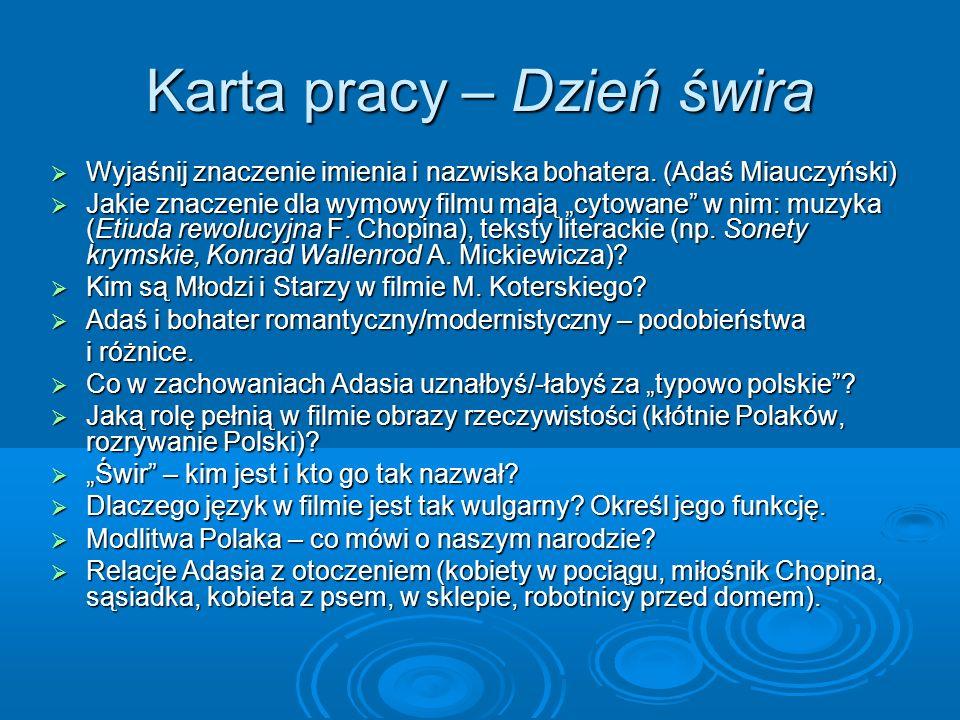 Karta pracy – Dzień świra Wyjaśnij znaczenie imienia i nazwiska bohatera. (Adaś Miauczyński) Wyjaśnij znaczenie imienia i nazwiska bohatera. (Adaś Mia
