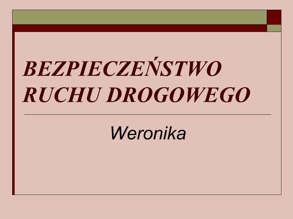 BEZPIECZEŃSTWO RUCHU DROGOWEGO Weronika