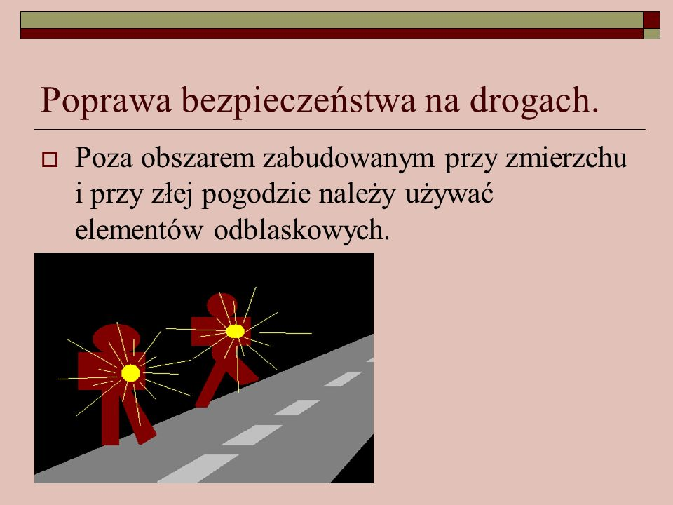 Poprawa bezpieczeństwa na drogach. Poza obszarem zabudowanym przy zmierzchu i przy złej pogodzie należy używać elementów odblaskowych.