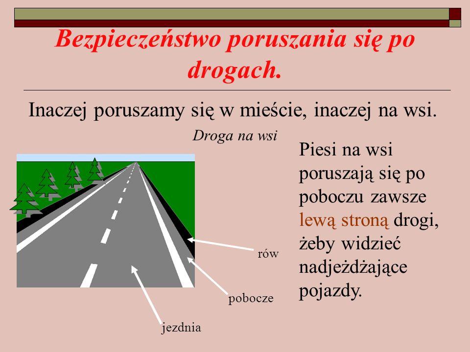 Bezpieczeństwo poruszania się po drogach. Inaczej poruszamy się w mieście, inaczej na wsi. Droga na wsi rów pobocze jezdnia Piesi na wsi poruszają się