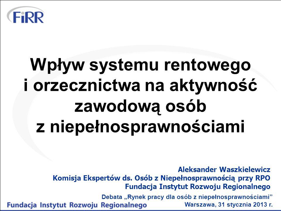 Wpływ systemu rentowego i orzecznictwa na aktywność zawodową osób z niepełnosprawnościami Aleksander Waszkielewicz Komisja Ekspertów ds. Osób z Niepeł