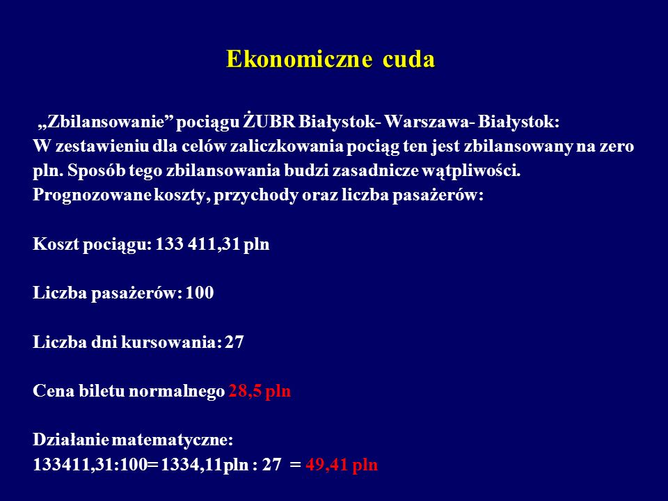 Ekonomiczne cuda Zbilansowanie pociągu ŻUBR Białystok- Warszawa- Białystok: W zestawieniu dla celów zaliczkowania pociąg ten jest zbilansowany na zero