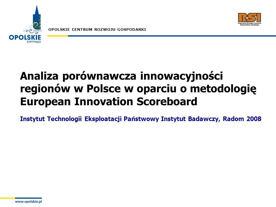 OPOLSKIE CENTRUM ROZWOJU GOSPODARKI Analiza porównawcza innowacyjności regionów w Polsce w oparciu o metodologię European Innovation Scoreboard Instyt
