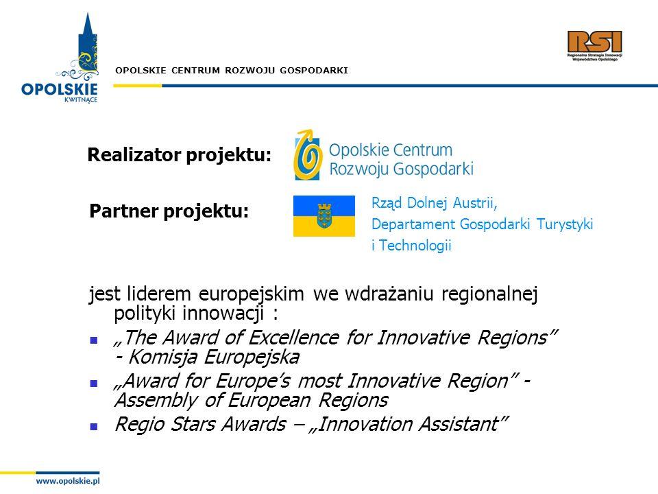OPOLSKIE CENTRUM ROZWOJU GOSPODARKI Partner projektu: jest liderem europejskim we wdrażaniu regionalnej polityki innowacji : The Award of Excellence f