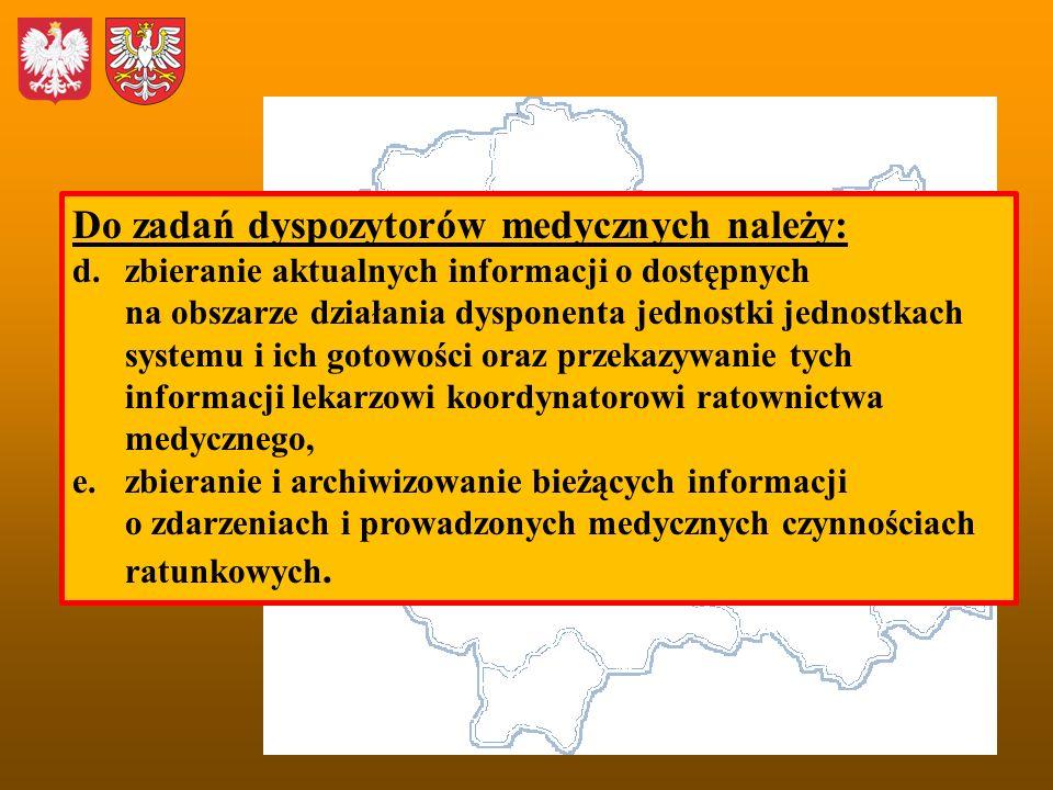 Do zadań dyspozytorów medycznych należy: d.zbieranie aktualnych informacji o dostępnych na obszarze działania dysponenta jednostki jednostkach systemu