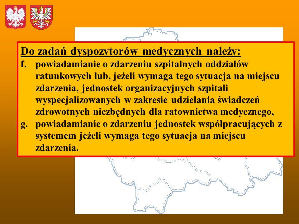 Do zadań dyspozytorów medycznych należy: f.powiadamianie o zdarzeniu szpitalnych oddziałów ratunkowych lub, jeżeli wymaga tego sytuacja na miejscu zda