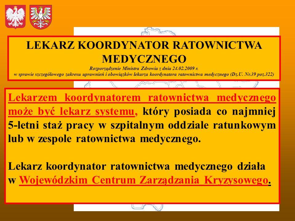 LEKARZ KOORDYNATOR RATOWNICTWA MEDYCZNEGO Rozporządzenie Ministra Zdrowia z dnia 24.02.2009 r. w sprawie szczegółowego zakresu uprawnień i obowiązków