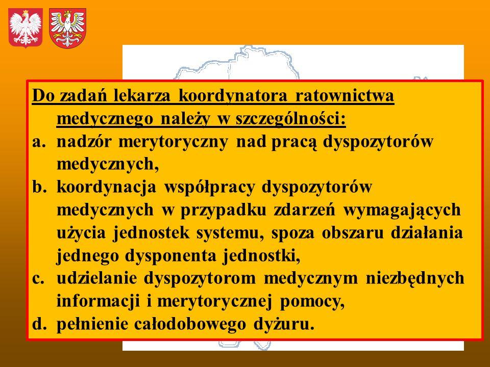 Do zadań lekarza koordynatora ratownictwa medycznego należy w szczególności: a.nadzór merytoryczny nad pracą dyspozytorów medycznych, b.koordynacja ws