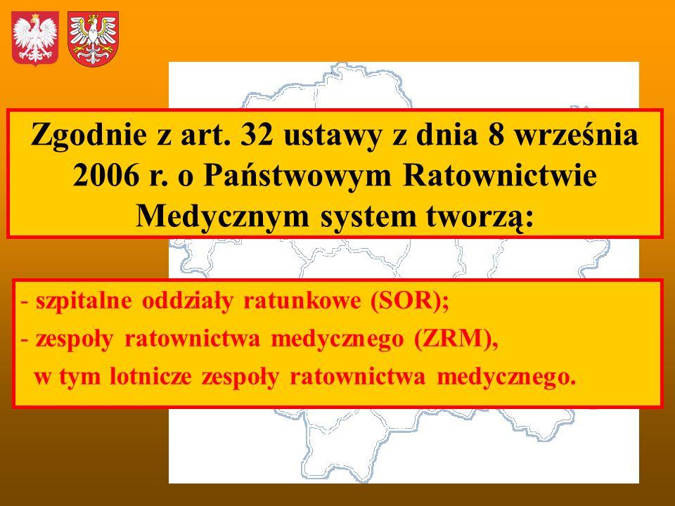 Zgodnie z art. 32 ustawy z dnia 8 września 2006 r. o Państwowym Ratownictwie Medycznym system tworzą: - szpitalne oddziały ratunkowe (SOR); - zespoły