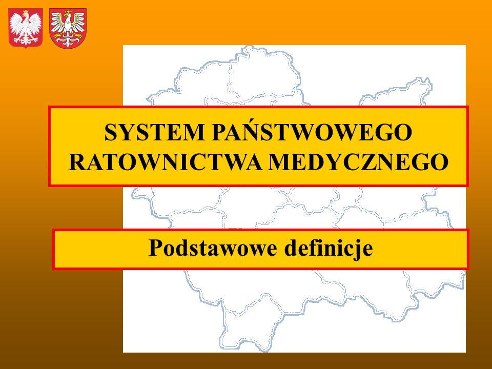 SYSTEM PAŃSTWOWEGO RATOWNICTWA MEDYCZNEGO Podstawowe definicje