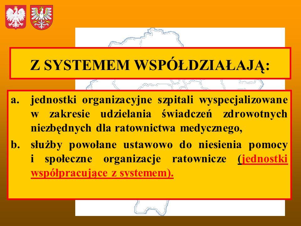 Z SYSTEMEM WSPÓŁDZIAŁAJĄ: a.jednostki organizacyjne szpitali wyspecjalizowane w zakresie udzielania świadczeń zdrowotnych niezbędnych dla ratownictwa