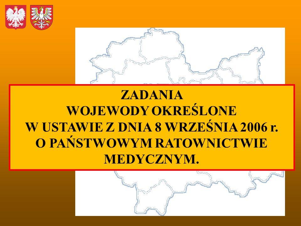 ZADANIA WOJEWODY OKREŚLONE W USTAWIE Z DNIA 8 WRZEŚNIA 2006 r. O PAŃSTWOWYM RATOWNICTWIE MEDYCZNYM.