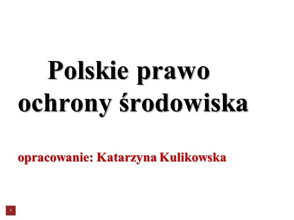 1 Polskie prawo ochrony środowiska opracowanie: Katarzyna Kulikowska