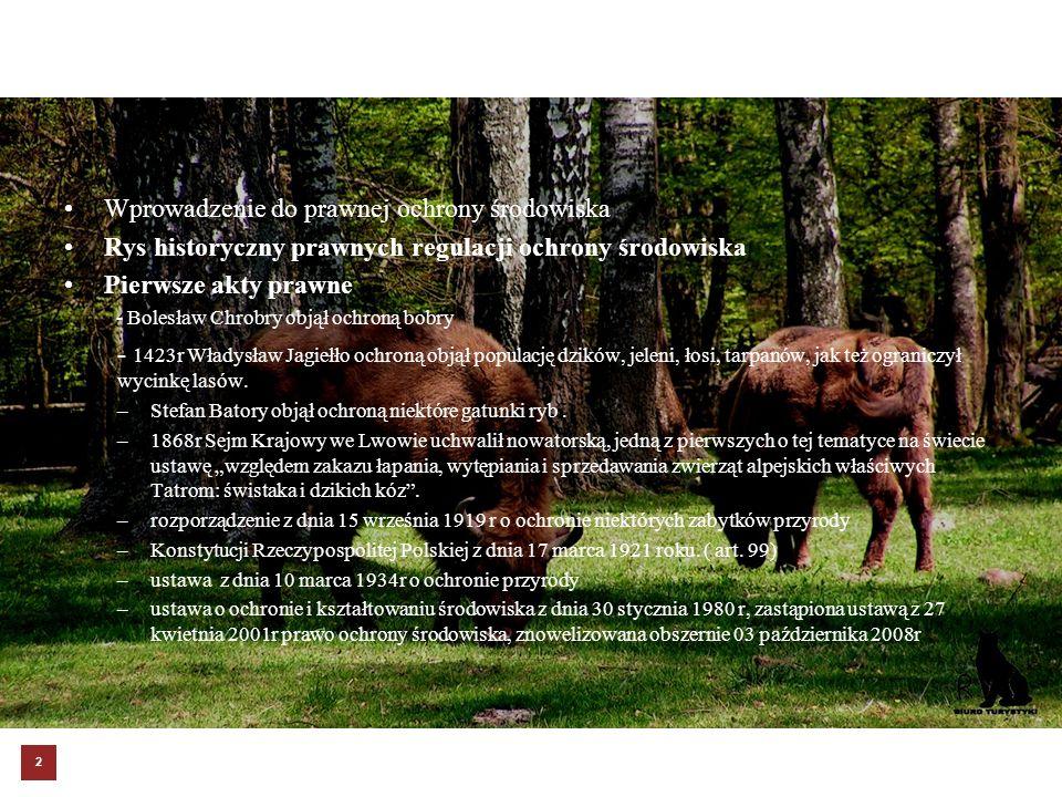 Wprowadzenie do prawnej ochrony środowiska Rys historyczny prawnych regulacji ochrony środowiska Pierwsze akty prawne - Bolesław Chrobry objął ochroną