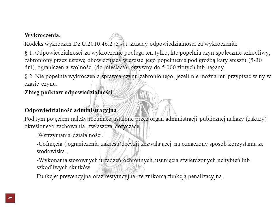Wykroczenia. Kodeks wykroczeń Dz.U.2010.46.275 -j.t. Zasady odpowiedzialności za wykroczenia: § 1. Odpowiedzialności za wykroczenie podlega ten tylko,