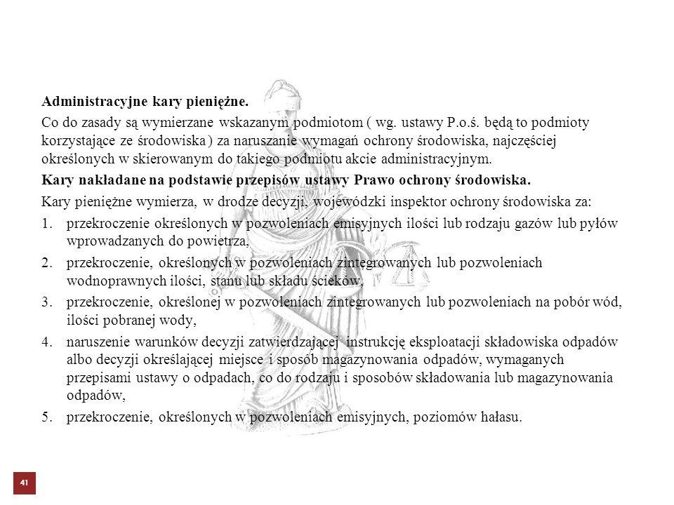Administracyjne kary pieniężne. Co do zasady są wymierzane wskazanym podmiotom ( wg. ustawy P.o.ś. będą to podmioty korzystające ze środowiska ) za na