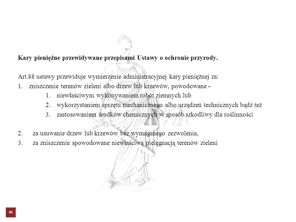 Kary pieniężne przewidywane przepisami Ustawy o ochronie przyrody. Art.88 ustawy przewiduje wymierzenie administracyjnej kary pieniężnej za: 1.zniszcz