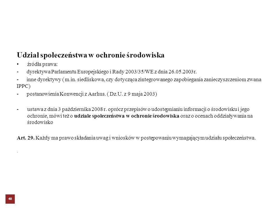 Udział społeczeństwa w ochronie środowiska źródła prawa: - dyrektywa Parlamentu Europejskiego i Rady 2003/35/WE z dnia 26.05.2003r. - inne dyrektywy (
