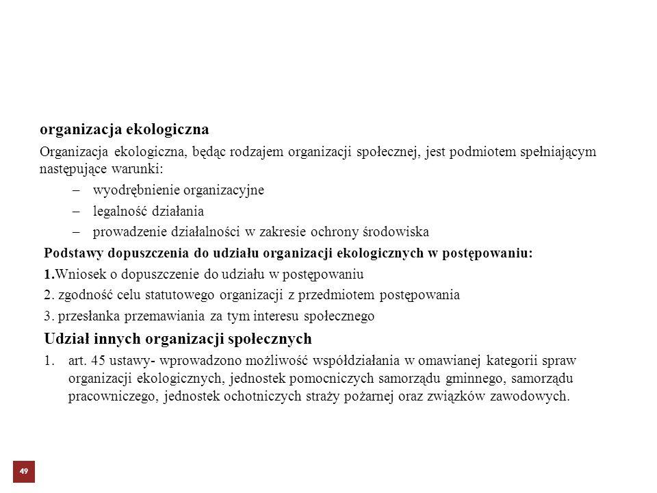 organizacja ekologiczna Organizacja ekologiczna, będąc rodzajem organizacji społecznej, jest podmiotem spełniającym następujące warunki: –wyodrębnieni
