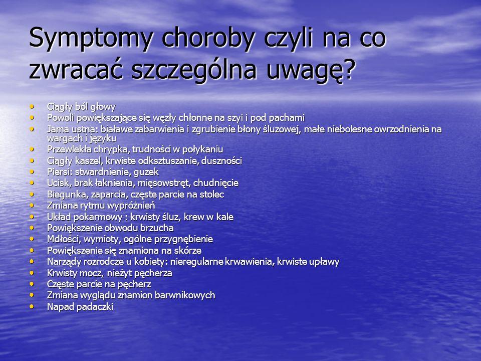 Symptomy choroby czyli na co zwracać szczególna uwagę? Ciągły ból głowy Ciągły ból głowy Powoli powiększające się węzły chłonne na szyi i pod pachami