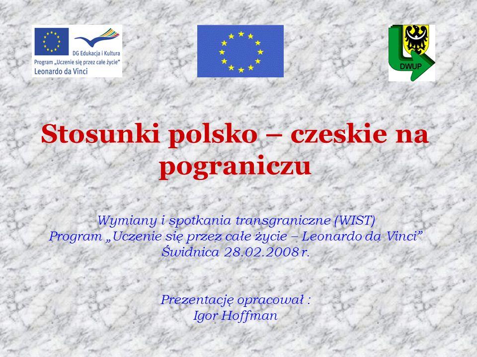 Stosunki polsko – czeskie na pograniczu Wymiany i spotkania transgraniczne (WIST) Program Uczenie się przez całe życie – Leonardo da Vinci Świdnica 28