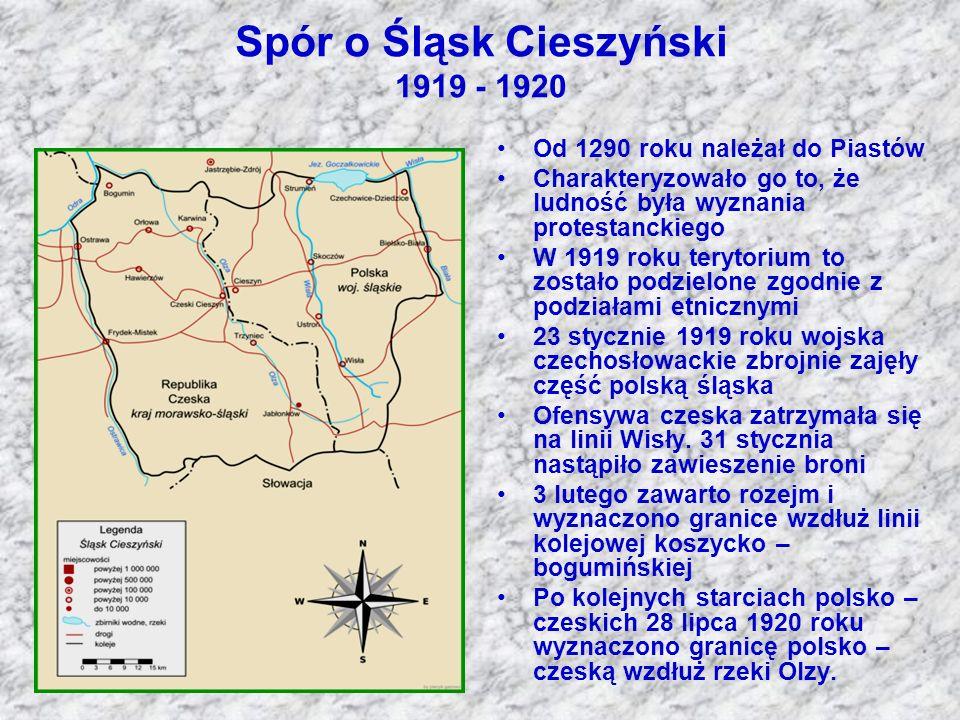 Spór o Śląsk Cieszyński 1919 - 1920 Od 1290 roku należał do Piastów Charakteryzowało go to, że ludność była wyznania protestanckiego W 1919 roku teryt