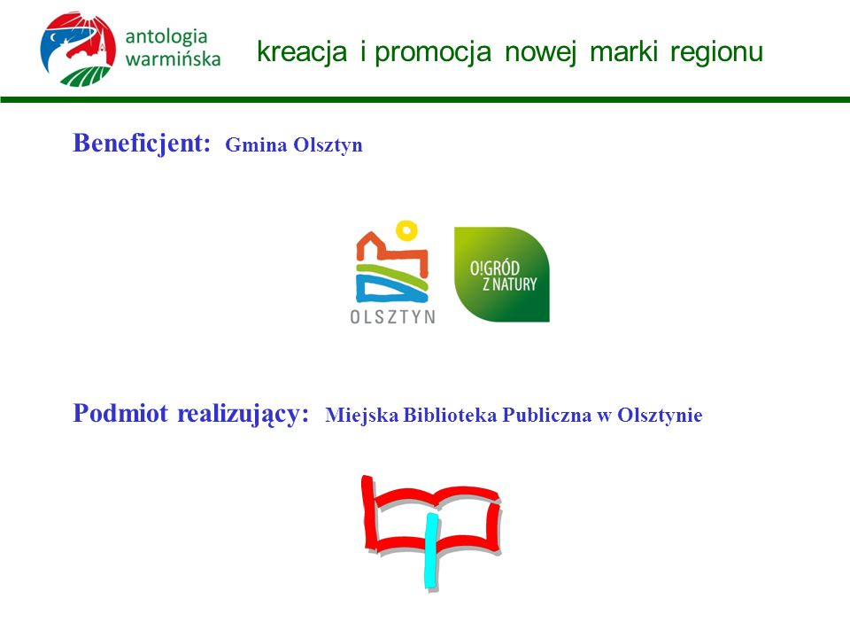 kreacja i promocja nowej marki regionu Beneficjent: Gmina Olsztyn Podmiot realizujący: Miejska Biblioteka Publiczna w Olsztynie