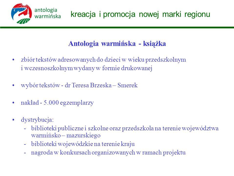 kreacja i promocja nowej marki regionu Antologia warmińska- audiobook wersja mówiona Antologii warmińskiej tekst czytany przez zawodowych lektorów/aktorów nakład 30.000 egzemplarzy dystrybucja na terenie woj.