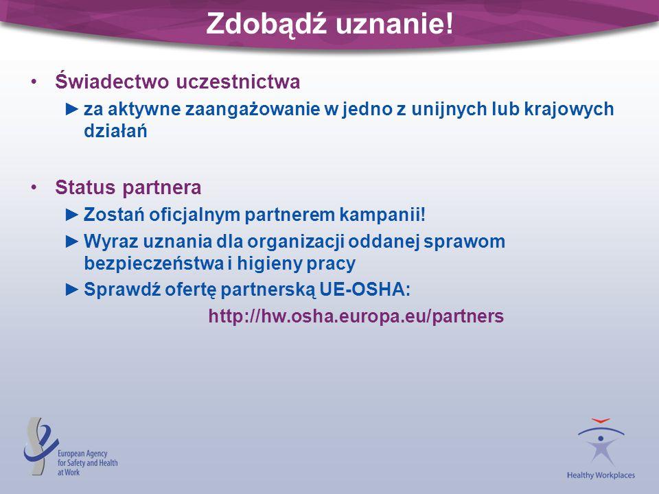 Zdobądź uznanie! Świadectwo uczestnictwa za aktywne zaangażowanie w jedno z unijnych lub krajowych działań Status partnera Zostań oficjalnym partnerem