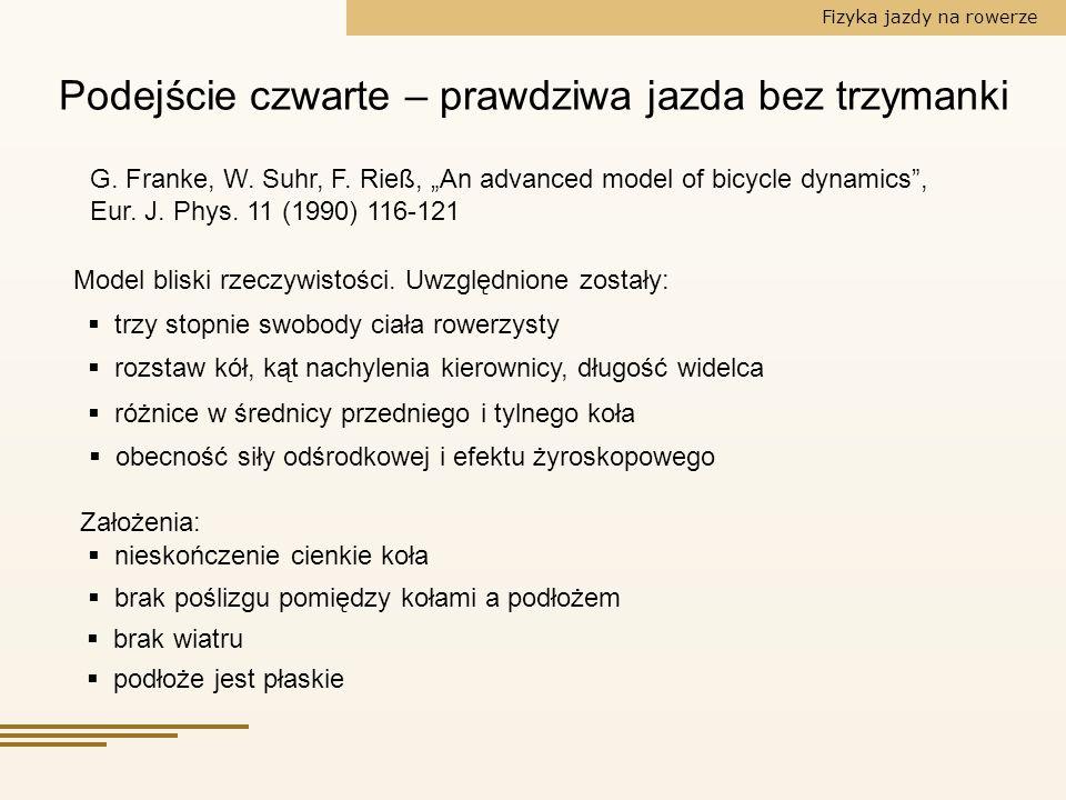 Fizyka jazdy na rowerze Podejście czwarte – prawdziwa jazda bez trzymanki G. Franke, W. Suhr, F. Rieß, An advanced model of bicycle dynamics, Eur. J.