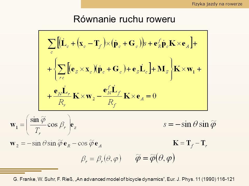Fizyka jazdy na rowerze Równanie ruchu roweru G. Franke, W. Suhr, F. Rieß, An advanced model of bicycle dynamics, Eur. J. Phys. 11 (1990) 116-121