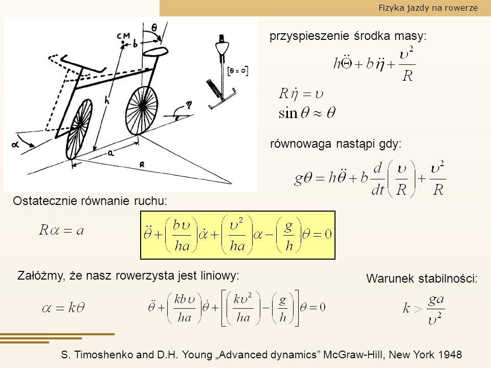 Fizyka jazdy na rowerze S. Timoshenko and D.H. Young Advanced dynamics McGraw-Hill, New York 1948 przyspieszenie środka masy: równowaga nastąpi gdy: O